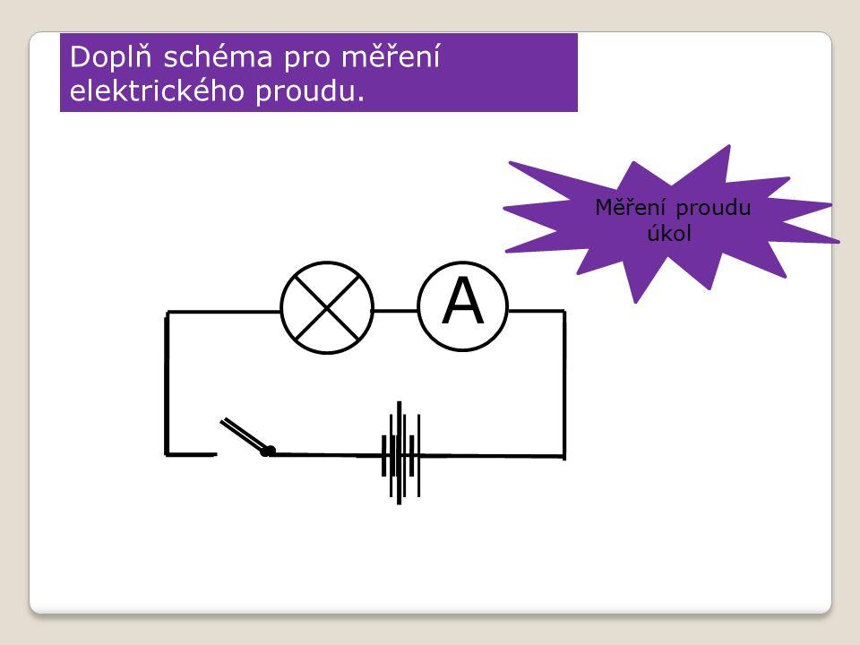 Doplň schéma pro měření elektrického proudu. Měření proudu úkol A