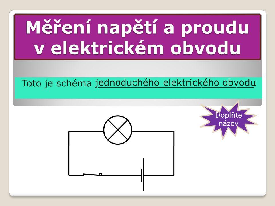 Měření napětí a proudu v elektrickém obvodu Toto je schéma ___________________________.