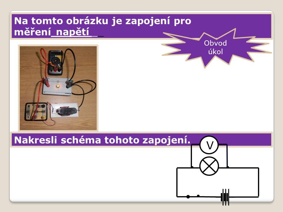 Na tomto obrázku je zapojení pro měření________ Nakresli schéma tohoto zapojení.