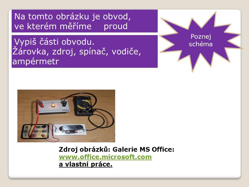 Poznej schéma Na tomto obrázku je obvod, ve kterém měříme Zdroj obrázků: Galerie MS Office: www.office.microsoft.com www.office.microsoft.com a vlastní práce.
