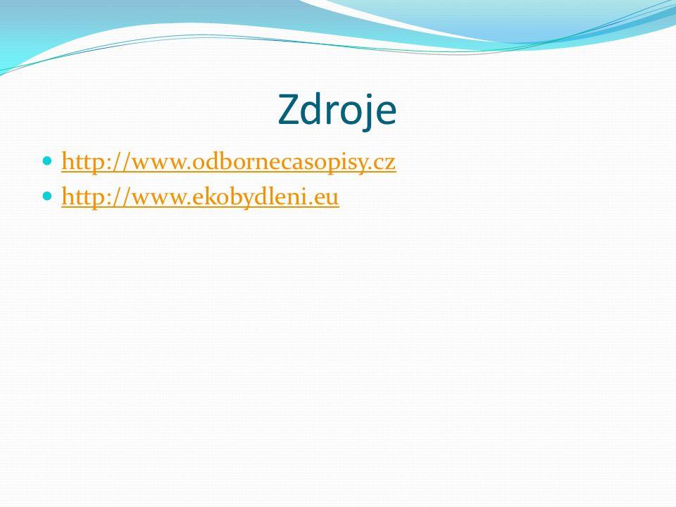 Zdroje http://www.odbornecasopisy.cz http://www.ekobydleni.eu