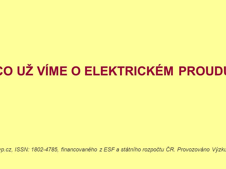 CO UŽ VÍME O ELEKTRICKÉM PROUDU Dostupné z Metodického portálu www.rvp.cz, ISSN: 1802-4785, financovaného z ESF a státního rozpočtu ČR.