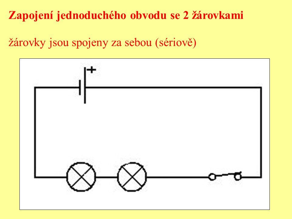 Zapojení jednoduchého obvodu se 2 žárovkami žárovky jsou spojeny za sebou (sériově)