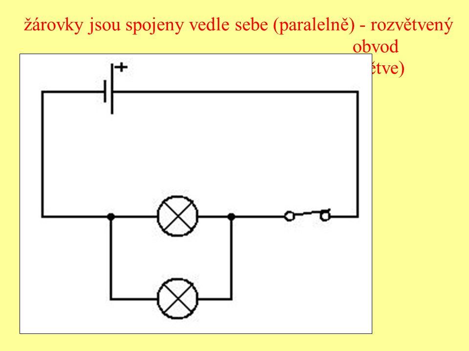 žárovky jsou spojeny vedle sebe (paralelně) - rozvětvený obvod (větve)