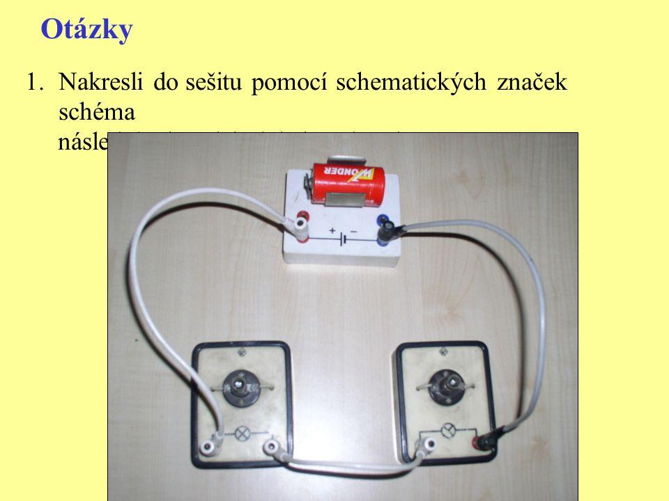 Otázky 1.Nakresli do sešitu pomocí schematických značek schéma následujícího elektrického obvodu: