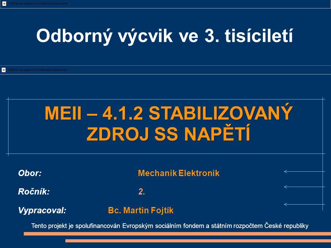 Tento projekt je spolufinancován Evropským sociálním fondem a státním rozpočtem České republiky MEII – 4.1.2 STABILIZOVANÝ ZDROJ SS NAPĚTÍ Obor:Mechan