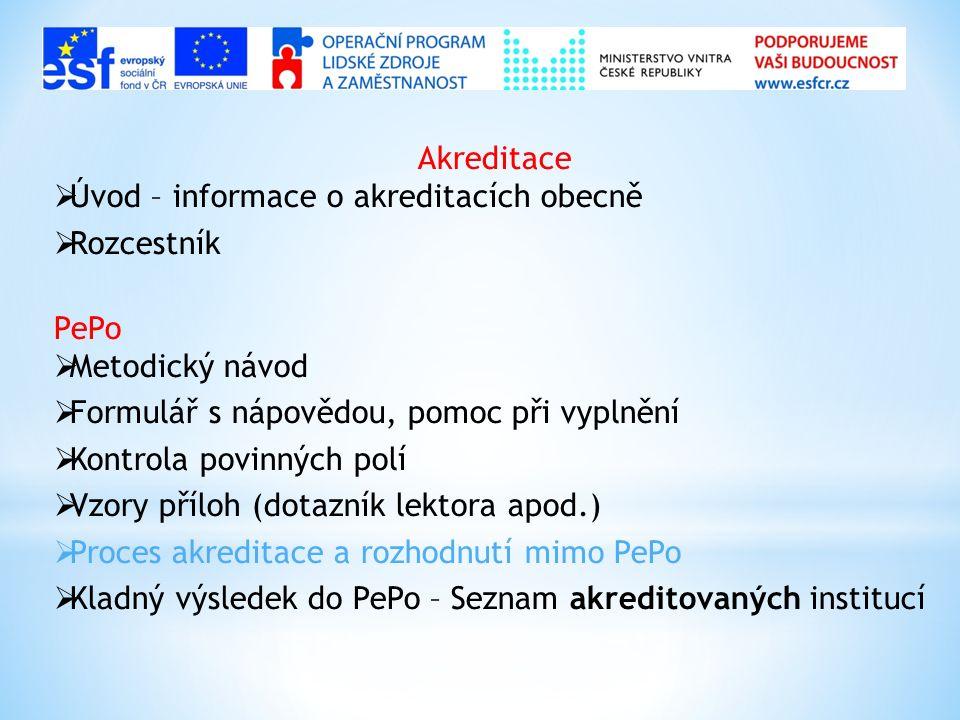 Akreditace  Úvod – informace o akreditacích obecně  Rozcestník PePo  Metodický návod  Formulář s nápovědou, pomoc při vyplnění  Kontrola povinnýc