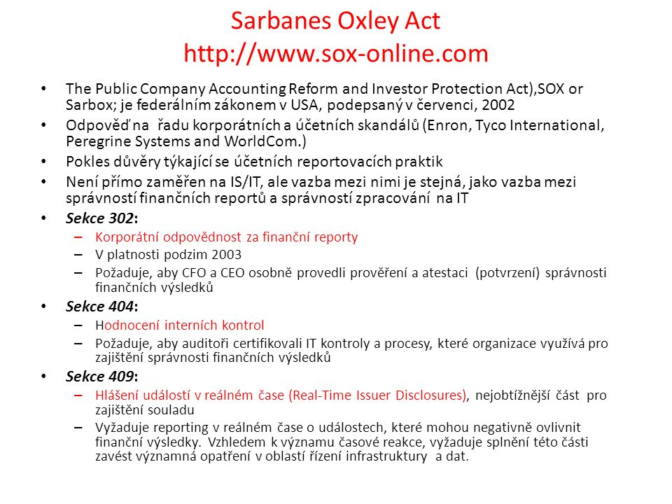 Sarbanes Oxley Act http://www.sox-online.com The Public Company Accounting Reform and Investor Protection Act),SOX or Sarbox; je federálním zákonem v