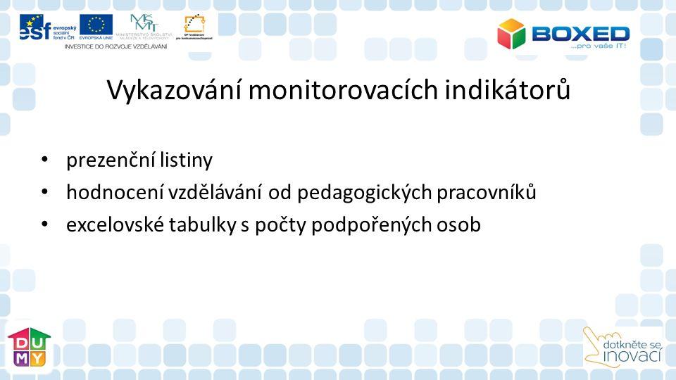 Vykazování monitorovacích indikátorů prezenční listiny hodnocení vzdělávání od pedagogických pracovníků excelovské tabulky s počty podpořených osob