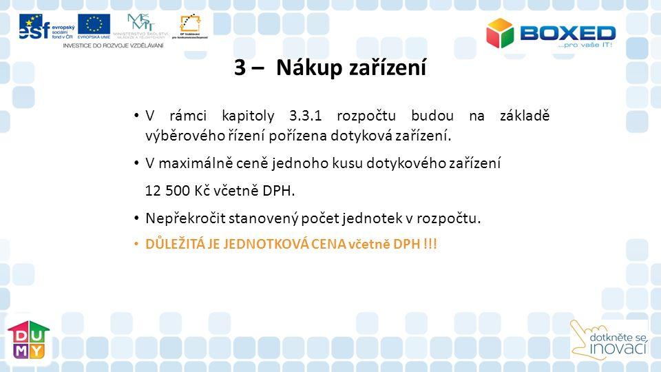 3 – Nákup zařízení V rámci kapitoly 3.3.1 rozpočtu budou na základě výběrového řízení pořízena dotyková zařízení. V maximálně ceně jednoho kusu dotyko