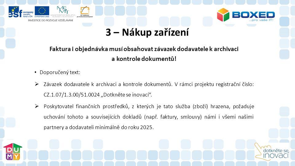 3 – Nákup zařízení Faktura i objednávka musí obsahovat závazek dodavatele k archivaci a kontrole dokumentů! Doporučený text:  Závazek dodavatele k ar