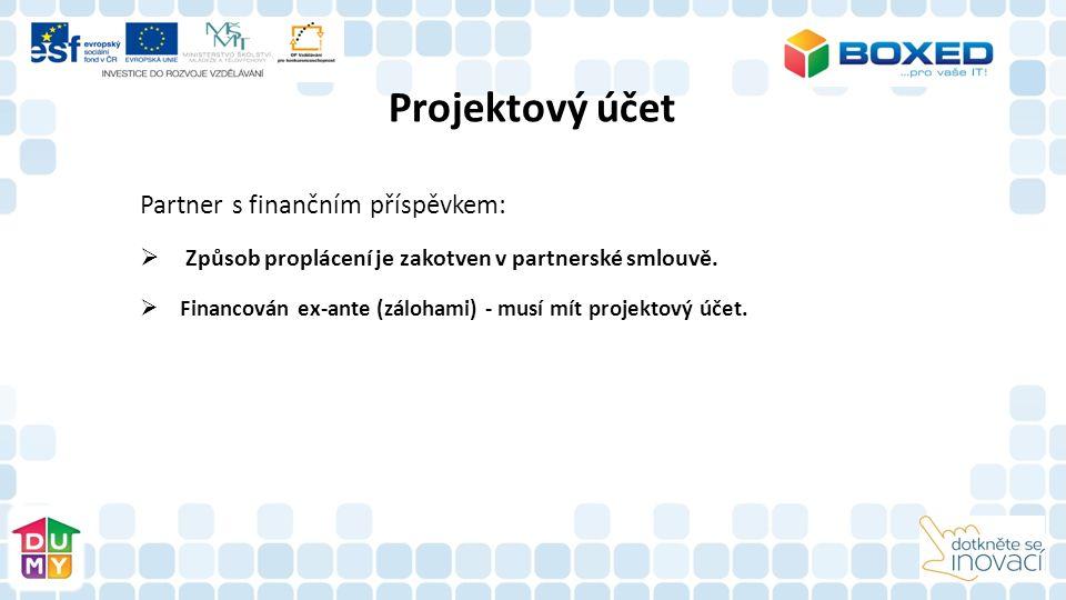 Partner s finančním příspěvkem:  Způsob proplácení je zakotven v partnerské smlouvě.  Financován ex-ante (zálohami) - musí mít projektový účet. Proj
