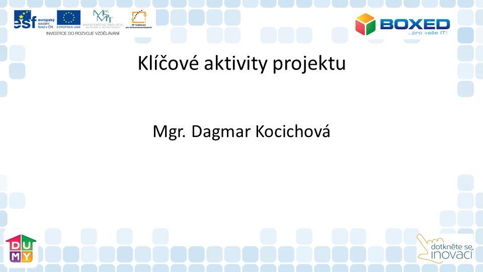 Klíčové aktivity projektu Mgr. Dagmar Kocichová