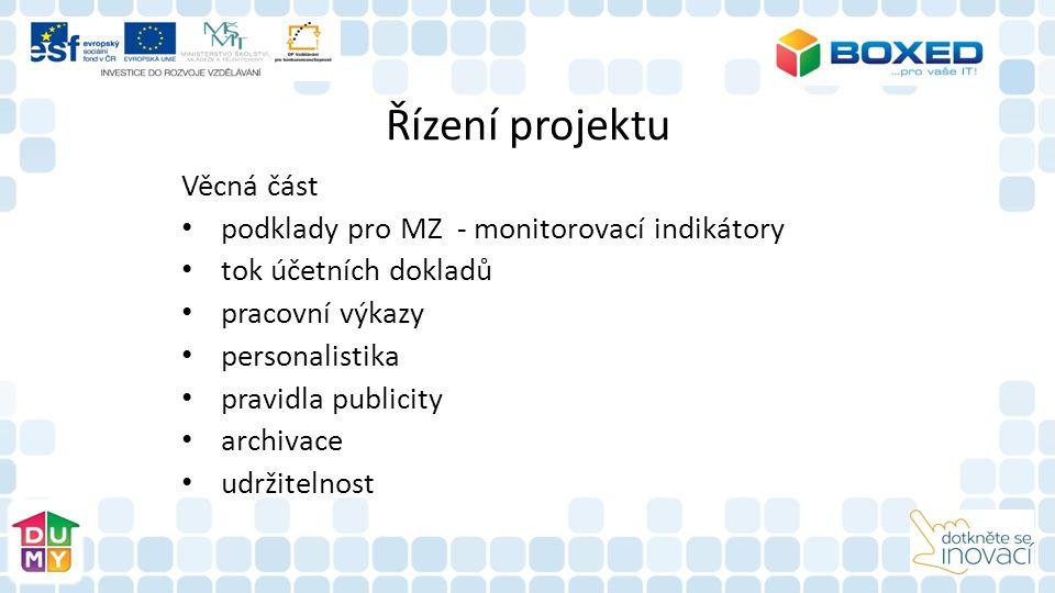 Řízení projektu Věcná část podklady pro MZ - monitorovací indikátory tok účetních dokladů pracovní výkazy personalistika pravidla publicity archivace