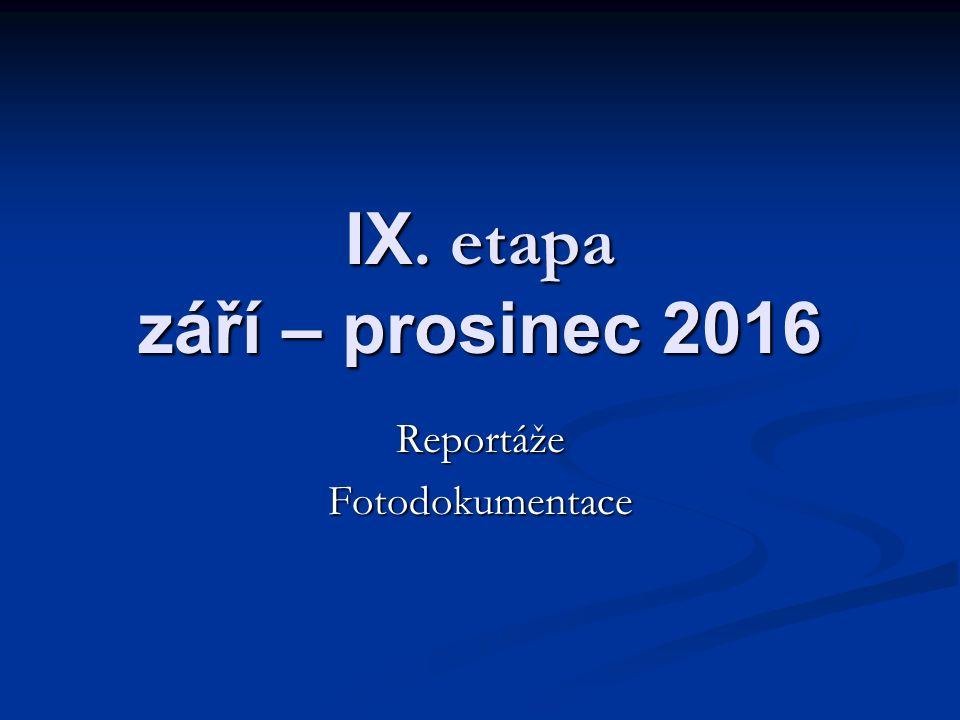 IX. etapa září – prosinec 2016 ReportážeFotodokumentace