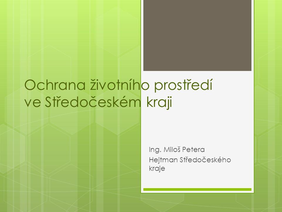Ochrana životního prostředí ve Středočeském kraji Ing. Miloš Petera Hejtman Středočeského kraje