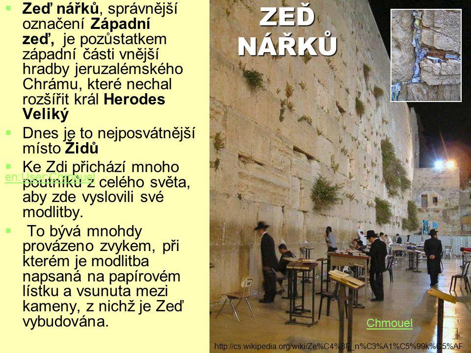 ZEĎ NÁŘKŮ   Zeď nářků, správnější označení Západní zeď, je pozůstatkem západní části vnější hradby jeruzalémského Chrámu, které nechal rozšířit král