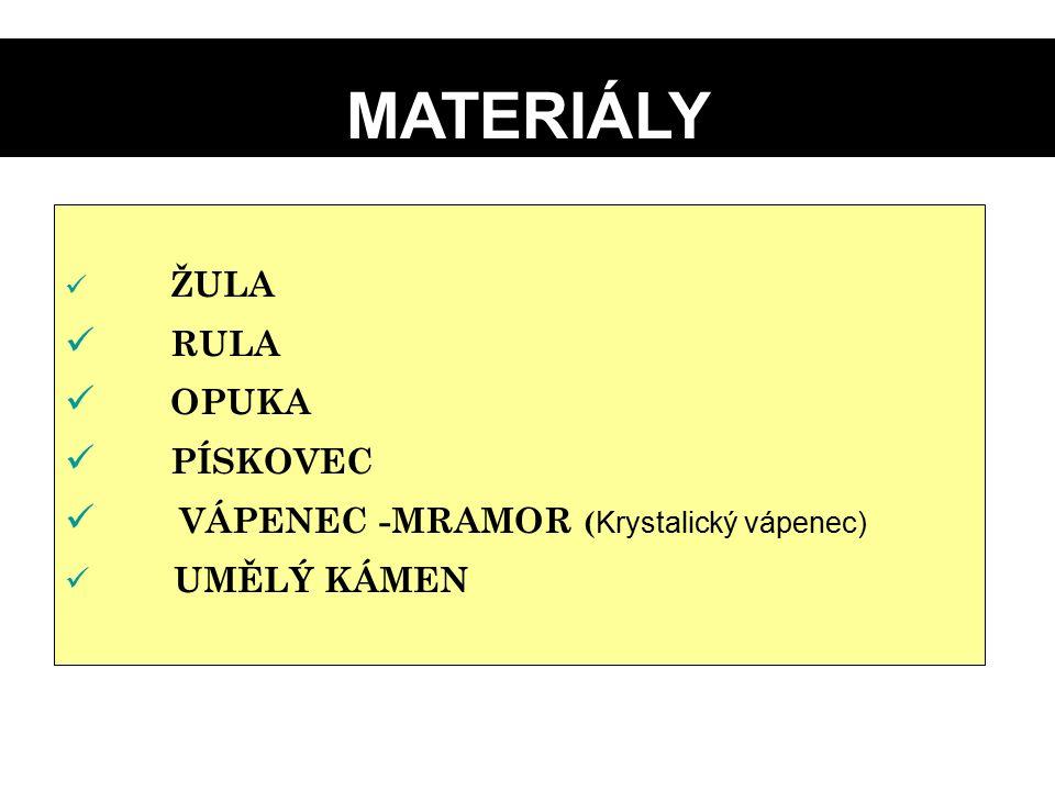 ŽULA RULA OPUKA PÍSKOVEC VÁPENEC -MRAMOR ( Krystalický vápenec) UMĚLÝ KÁMEN MATERIÁLY