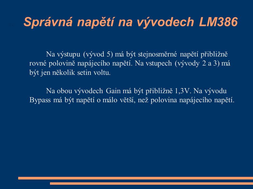 Správná napětí na vývodech LM386 Na výstupu (vývod 5) má být stejnosměrné napětí přibližně rovné polovině napájecího napětí. Na vstupech (vývody 2 a 3