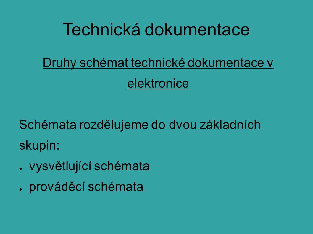 Technická dokumentace Druhy schémat technické dokumentace v elektronice Schémata rozdělujeme do dvou základních skupin: ● vysvětlující schémata ● prováděcí schémata