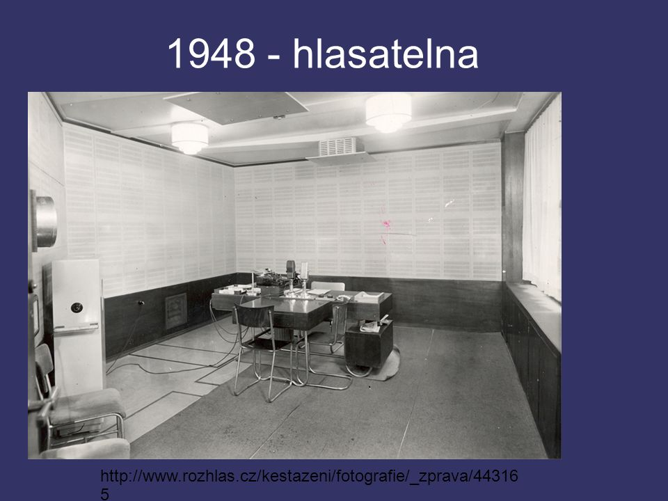 1948 - hlasatelna http://www.rozhlas.cz/kestazeni/fotografie/_zprava/44316 5