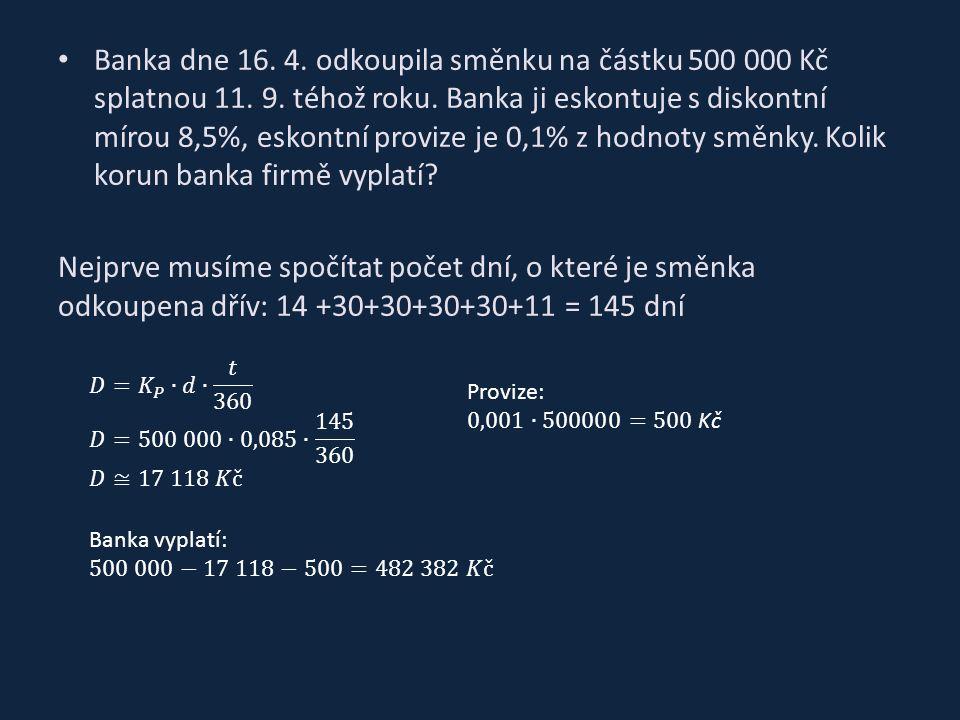 Banka dne 16. 4. odkoupila směnku na částku 500 000 Kč splatnou 11.