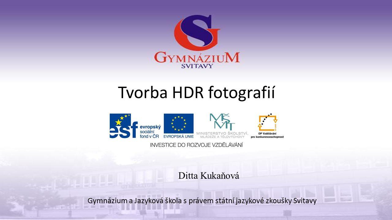 Tvorba HDR fotografií Gymnázium a Jazyková škola s právem státní jazykové zkoušky Svitavy Ditta Kukaňová