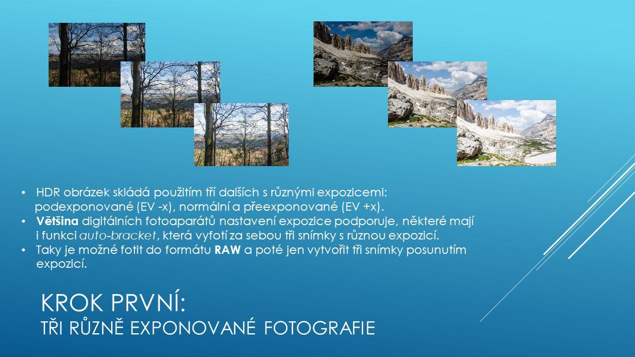 KROK PRVNÍ: TŘI RŮZNĚ EXPONOVANÉ FOTOGRAFIE HDR obrázek skládá použitím tří dalších s různými expozicemi: podexponované (EV -x), normální a přeexponované (EV +x).