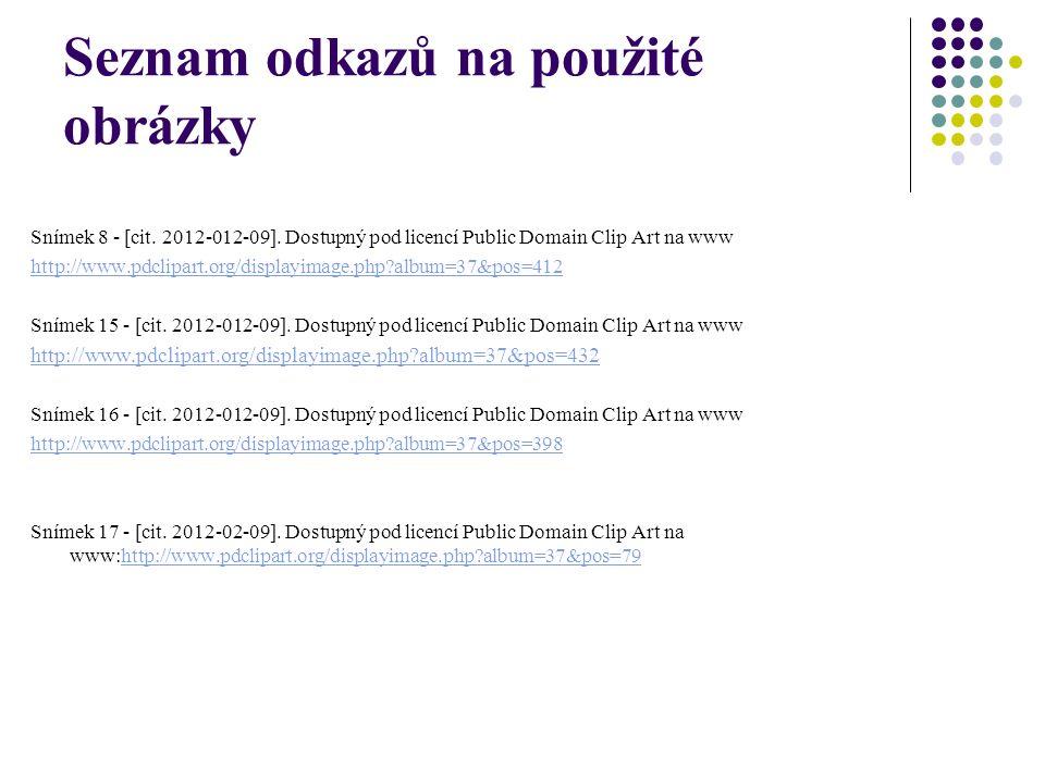 Seznam odkazů na použité obrázky Snímek 8 - [cit. 2012-012-09].