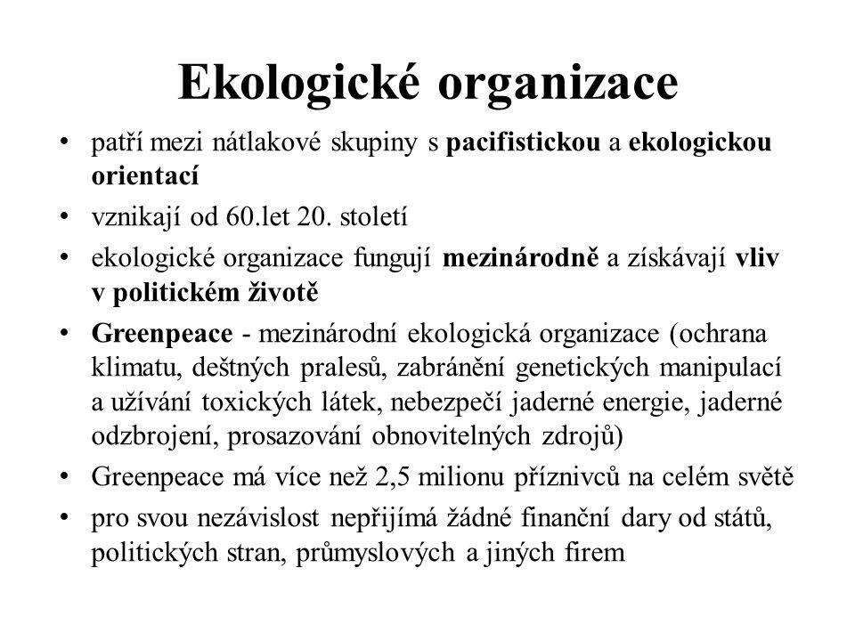 Ekologické organizace patří mezi nátlakové skupiny s pacifistickou a ekologickou orientací vznikají od 60.let 20. století ekologické organizace funguj