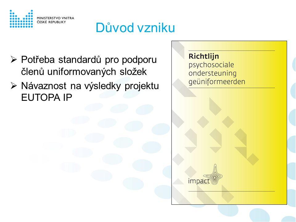 Důvod vzniku  Potřeba standardů pro podporu členů uniformovaných složek  Návaznost na výsledky projektu EUTOPA IP