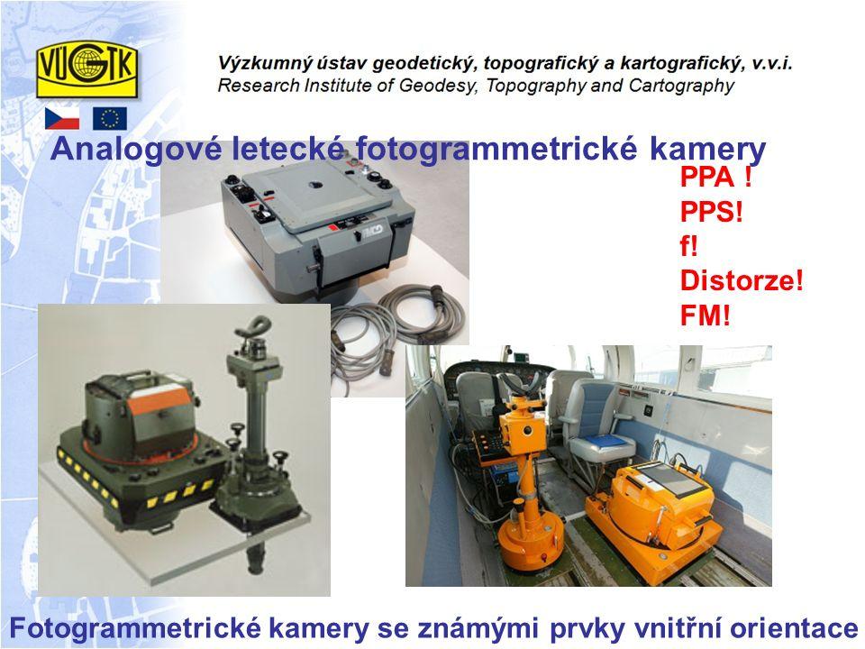 Fotogrammetrické kamery se známými prvky vnitřní orientace Analogové letecké fotogrammetrické kamery PPA ! PPS! f! Distorze! FM!