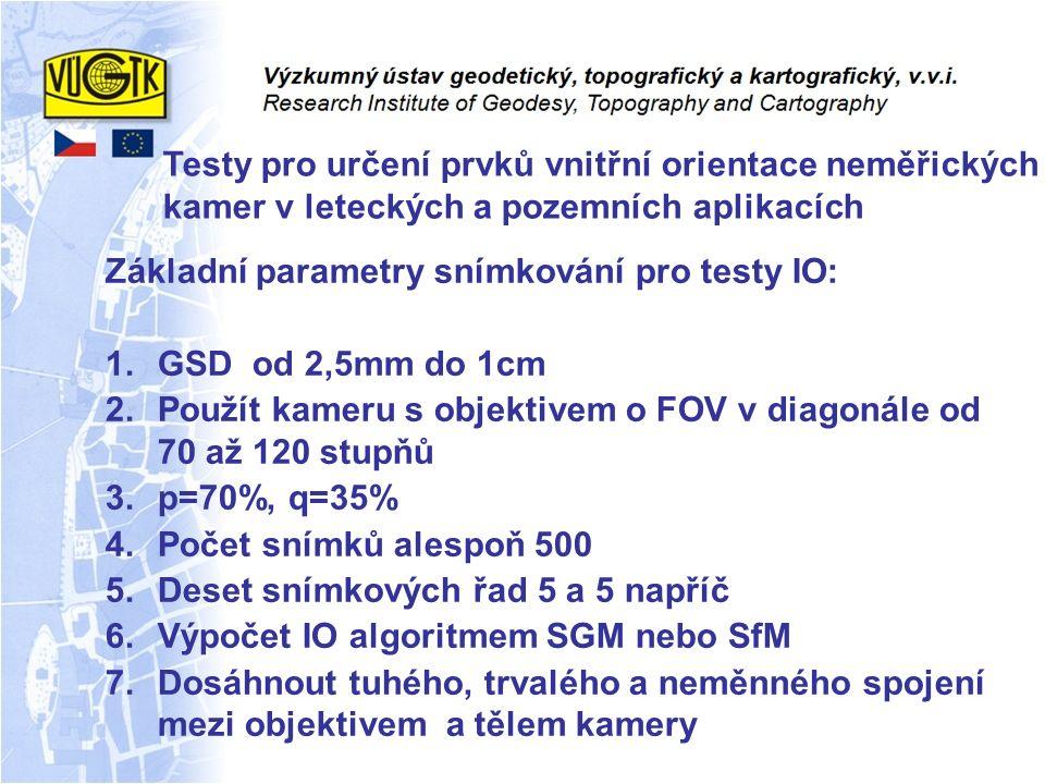 Testy pro určení prvků vnitřní orientace neměřických kamer v leteckých a pozemních aplikacích Základní parametry snímkování pro testy IO: 1.GSD od 2,5