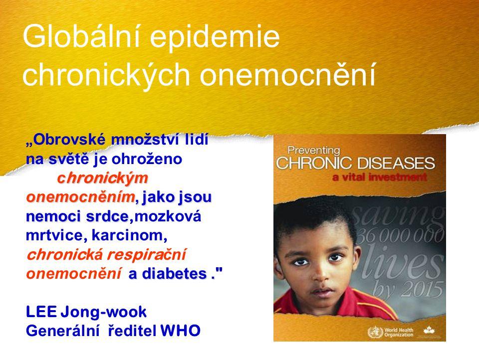 """Globální epidemie chronických onemocnění """" Obrovské množství lidí na světě je ohroženo c hronic kým onemocněním, jako jsou nemoci srdce a diabetes."""