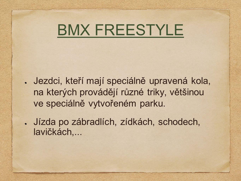 BMX FREESTYLE Jezdci, kteří mají speciálně upravená kola, na kterých provádějí různé triky, většinou ve speciálně vytvořeném parku.
