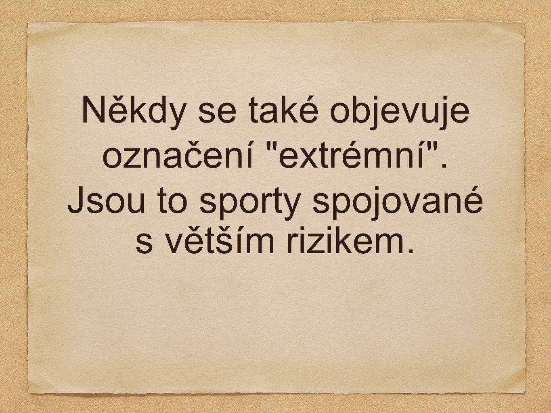 Někdy se také objevuje označení extrémní . Jsou to sporty spojované s větším rizikem.