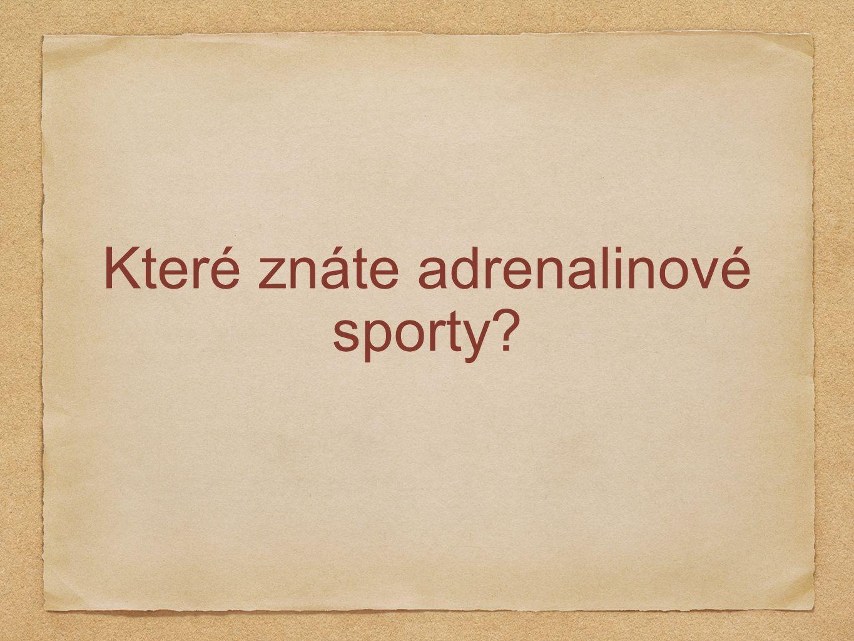 Které znáte adrenalinové sporty?