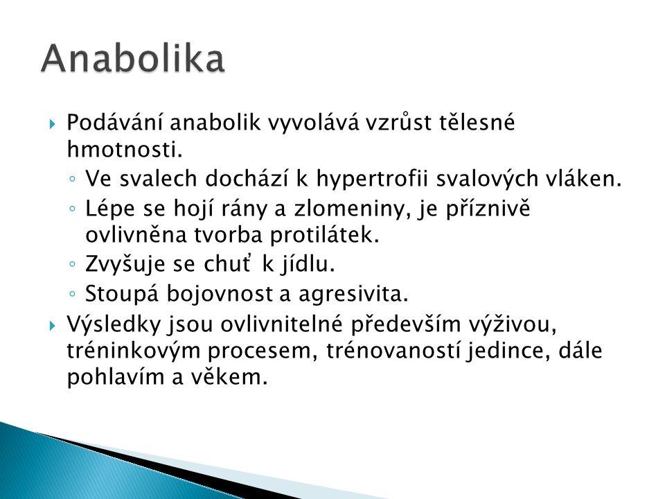  Podávání anabolik vyvolává vzrůst tělesné hmotnosti.