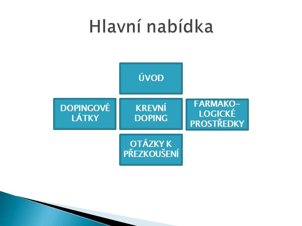  Za doping můžeme považovat látku s cílem zvýšit výkonnost organismu nepřirozeným způsobem i za cenu nebezpečí trvalého poškození organismu.