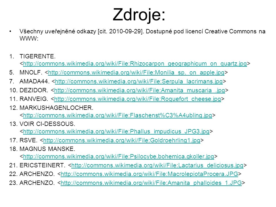 Zdroje: Všechny uveřejněné odkazy [cit. 2010-09-29]. Dostupné pod licencí Creative Commons na WWW: 1.TIGERENTE. http://commons.wikimedia.org/wiki/File