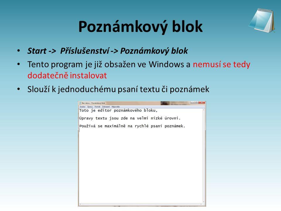 Poznámkový blok Start -> Příslušenství -> Poznámkový blok Tento program je již obsažen ve Windows a nemusí se tedy dodatečně instalovat Slouží k jednoduchému psaní textu či poznámek