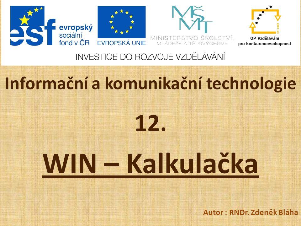 Informační a komunikační technologie 12. WIN – Kalkulačka Autor : RNDr. Zdeněk Bláha
