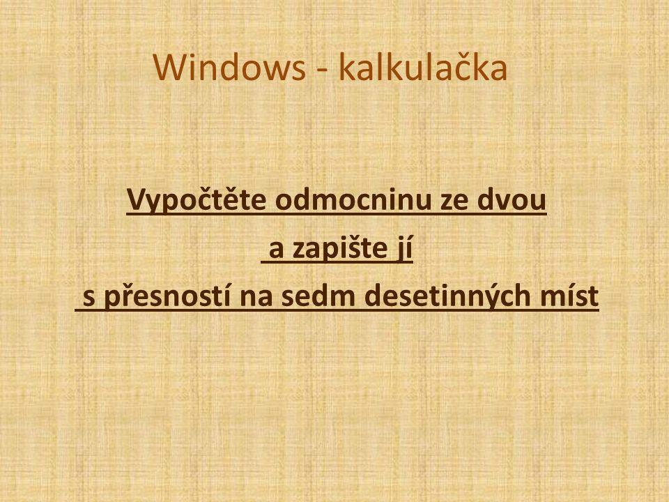 Windows - kalkulačka Vypočtěte odmocninu ze dvou a zapište jí s přesností na sedm desetinných míst