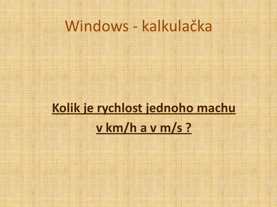 Windows - kalkulačka Kolik je rychlost jednoho machu v km/h a v m/s