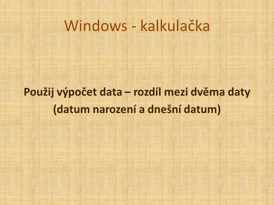Windows - kalkulačka Použij výpočet data – rozdíl mezi dvěma daty (datum narození a dnešní datum)