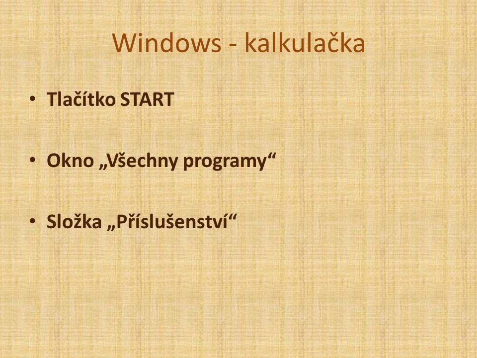 """Windows - kalkulačka Tlačítko START Okno """"Všechny programy Složka """"Příslušenství"""