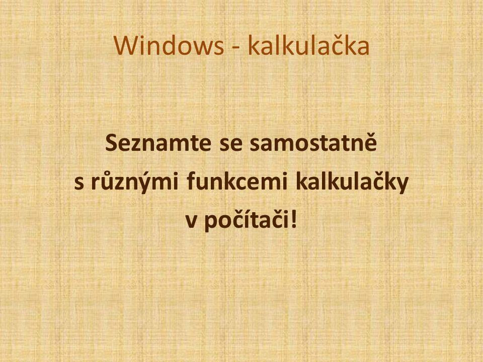 Windows - kalkulačka Seznamte se samostatně s různými funkcemi kalkulačky v počítači!