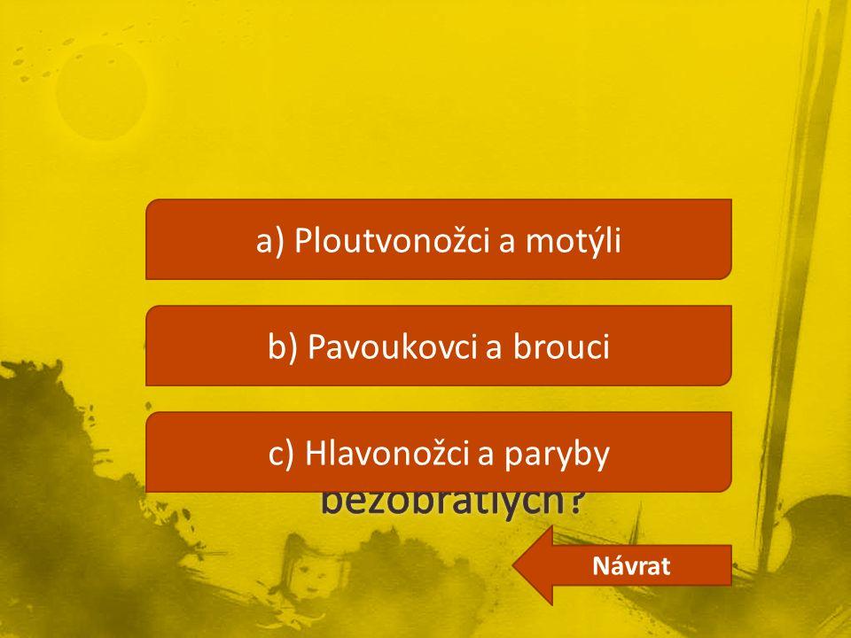 a) Ploutvonožci a motýli b) Pavoukovci a brouci c) Hlavonožci a paryby Návrat