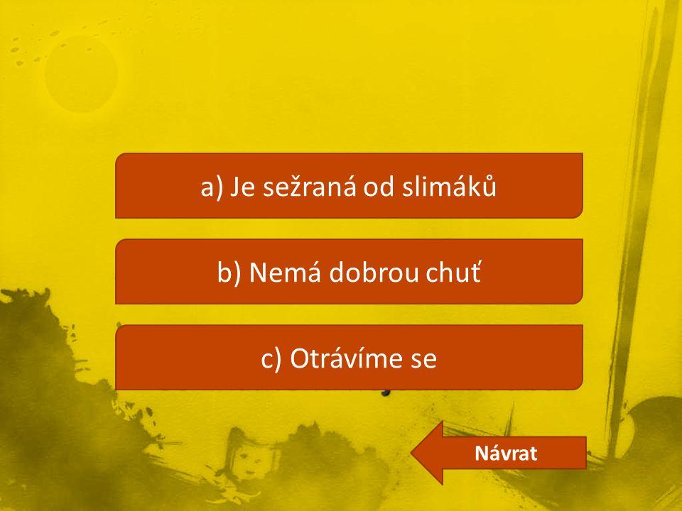 a) Je sežraná od slimáků b) Nemá dobrou chuť c) Otrávíme se Návrat