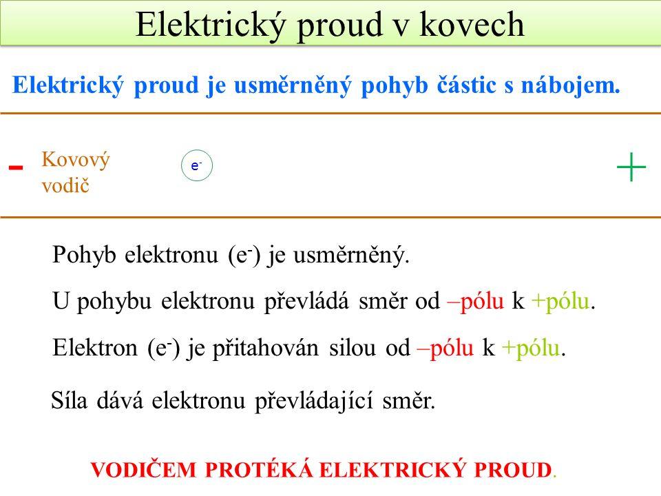 e-e- Pohyb elektronu (e - ) je usměrněný. U pohybu elektronu převládá směr od –pólu k +pólu.